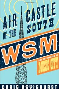 Air Castle of the South: WSM and the Making of Music City by Craig Havighurst