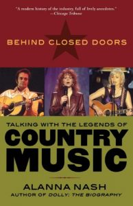 Behind Closed Doors: Talking with the Legends of Country Music by Alanna Nash