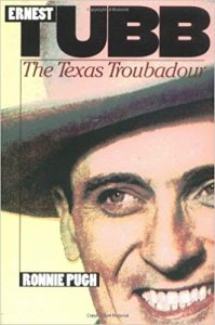 Ernest Tubb: The Texas Troubadour by Ronnie Pugh