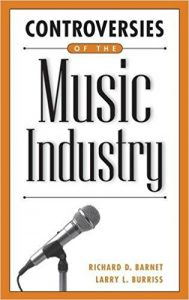 Controversies of the Music Industry by Richard D. Barnet and Larry L. Burriss
