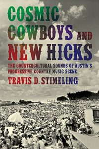Cosmic Cowboys and New Hicks by Travis D. Stimeling