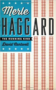 Merle Haggard: The Running Kind by David Cantwell