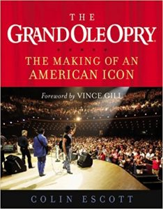 The Grand Ole Opry: The Making of an American Icon by Colin Escott