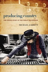 Producing Country: The Inside Story of the Great Recordings by Michael Jarrett