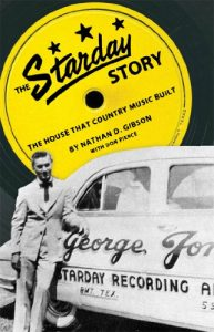 The Starday Story: The House That Country Music Built by Nathan D. Gibson