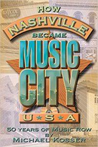 How Nashville Became Music City USA by Michael Kosser
